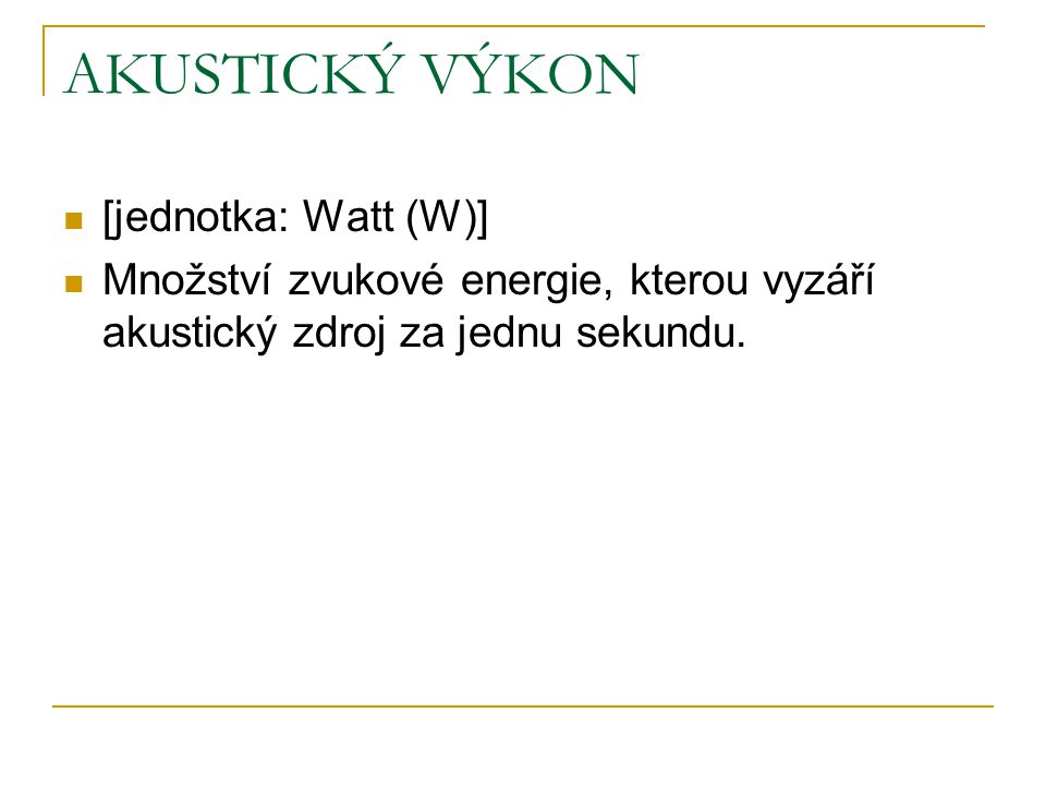 AKUSTICKÝ VÝKON [jednotka: Watt (W)]